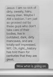 jesus - i am so sick of dirty, sweaty, hairy, messy men, 2014 (detail)